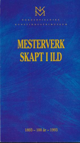 MESTERVERK SKAPT I ILD.  Nordenfjeldske Kunstindustrimuseum 1893 -100 år- 1993.