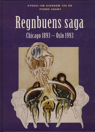 Sykkel-VM gjennom 100 år. Regnbuens saga. Chicago 1893 - Oslo 1993.