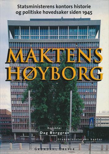 Maktens høyborg. Statsministerens kontors historie og politiske hovedsaker siden 1945.
