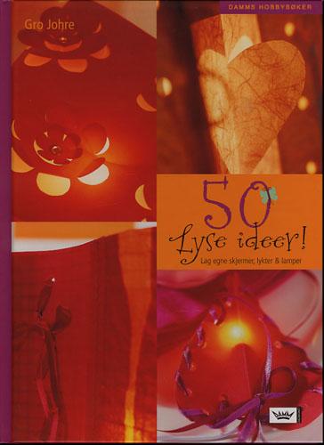 50 Lyse ideer! Lag egne skjermer, lykter & lamper.