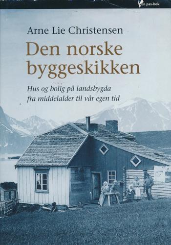 Den norske byggeskikken. Hus og bolig på landsbygda fra middelalder til vår egen tid.