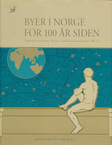 """BYER I NORGE FOR 100 ÅR SIDEN.  Faksimile fra Aschehougs """"Illustreret norsk konversationsleksikon"""" 1906-13."""