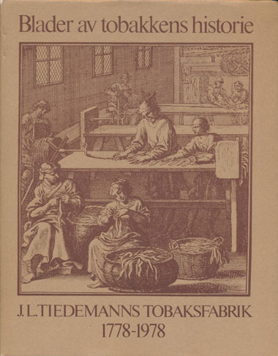 BLADER AV TOBAKKENS HISTORIE. J.L.TIEDEMANNS TOBAKSFABRIK 1778-1978.  Redaktører: Francis Sejersted. Arnljot Strømme Svendsen.