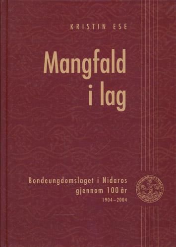 (BONDEUNGDOMSLAGET I NIDAROS) Mangfald i lag. Bondeungdomslaget i Nidaros gjennom 100 år. 1904-2004.