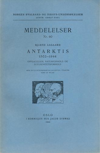 Antarktis 1502-1944. Oppdagelser, naturforhold og suverenitetsforhold. Med 126 illustrasjoner og 26 karter i teksten samt et bilag.