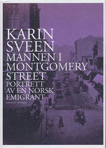 Mannen i Montgomery Street. Portrett av en norsk emigrant.
