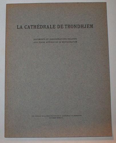 LA CATHÉDRALE DE TRONDHJEM.  Documents et considérations realtifs aux plans actuels de sa restauration.