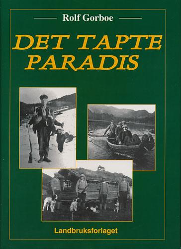 Det tapte paradis. Jakt og fiske på Sørlandet.