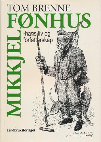 (FØNHUS, MIKKJEL) Mikkjel Fønhus - hans liv og forfatterskap.