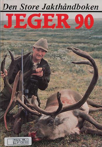 JEGER 90.  Den store jakthåndboken. Redaktører: Knut Haavik og Odd J. Nelvik.