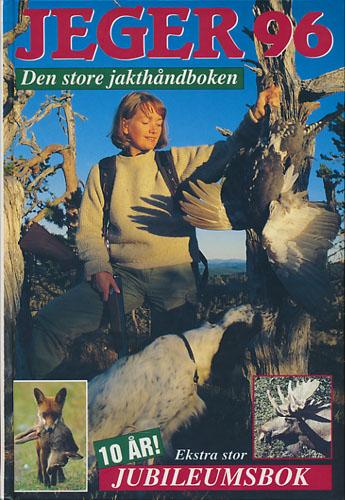 JEGER 96.  Den store jakthåndboken. Redaktører: Knut Haavik og Odd Johan Nelvik.