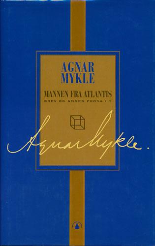 Mannen fra Atlantis. Brev og annen prosa - 1. Med et forord av Gordon Hølmebakk.