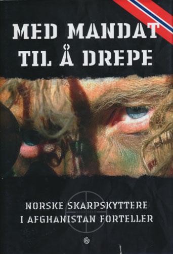 MED MANDAT TIL Å DREPE.  Norske skarpskyttere i Afghanistan forteller.