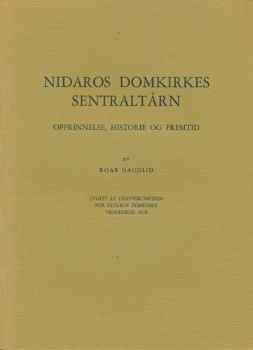 Nidaros domkirkes sentraltårn. Opprinnelse, historie og fremtid.