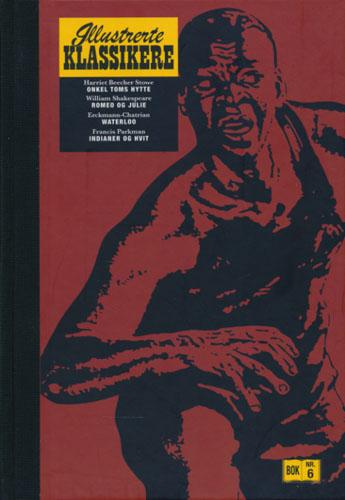 ILLUSTRERTE KLASSIKERE  - Bind  6. Harriet Beecher Stowe: Onkel Toms hytte. / William Shakespeare: Rome og Julie. / Erckmann-Chatrian: Waterloo. / Francis Parkman: Indianer og hvit.