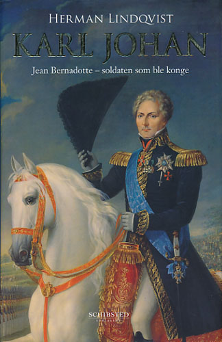 (CARL JOHAN) Karl johan. Jean Bernadotte - soldaten som ble konge.