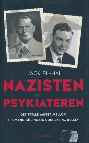 Nazisten og psykiateren. Det fatale møtet mellom Hermann Göring og Douglas M. Kelley.