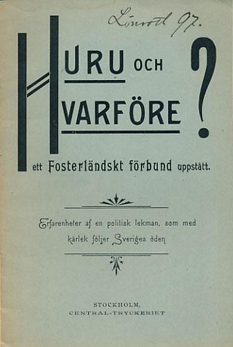 HURU OCH HVARFÖRE ETT FOSTERLÄNDSKT FÖRBUND UPPSTÅTT.  Erfarenheter af en politisk lekman, som med kärlek føljer Sveriges öden.