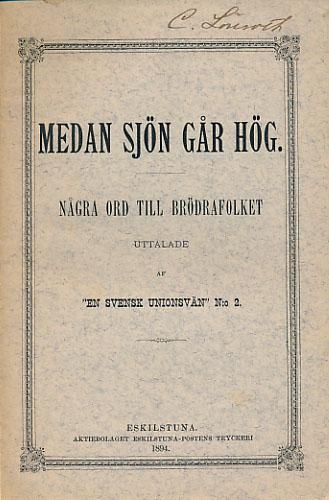 """(HERMELIN, OLOF:) MEDAN SJÖN GÅR HÖG.  Några ord till brödrafolket uttalade af """"En svensk unionsvän"""" N:o 2."""