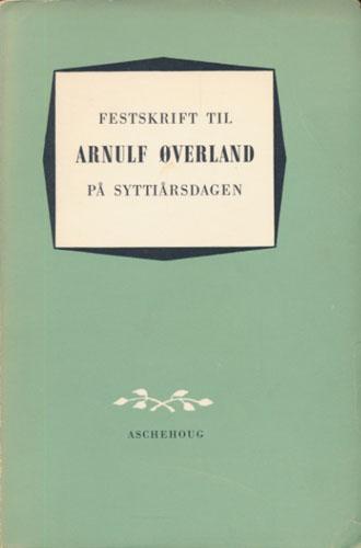 (ØVERLAND, ARNULF) Festskrift til Arnulf Øverland på syttiårsdagen 27.april 1959. Redaksjon: Sigurd Hoel.