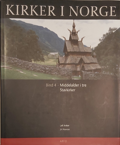 (KIRKER I NORGE) Kirker i Norge. Bind 4 • Middelalder i tre - stavkirker.