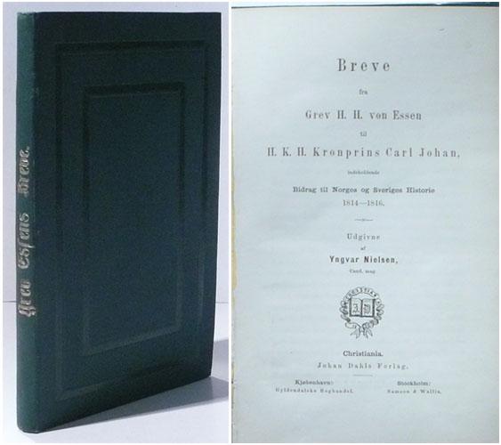 Breve fra Grev H.H. von Essen til H.K.H. Kronprins Carl Johan, indeholdende Bidrag til Norges og Sveriges Historie 1814-1816.