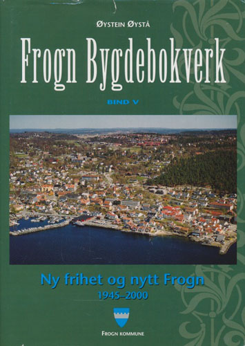Frogn Bygdebokverk. Bind 5. Ny frihet og nytt Frogn 1945-2000.