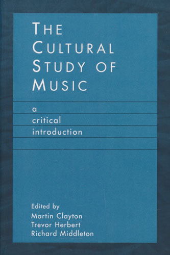 The Cultural Study of Music. A critical introduction.
