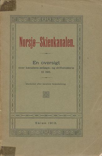 NORSJØ-SKIENKANALEN.  En oversigt over kanalens anlægs og driftshistorie til 1911. Utarbeidet efter kanalens foranstaltning.
