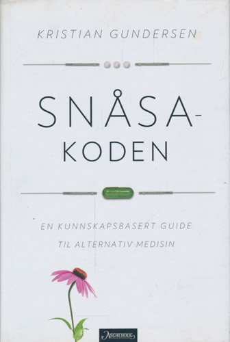 Snåsakoden. En kunnskapsbasert guide til alternativ medisin.