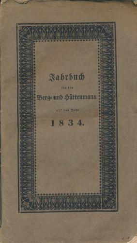 JAHRBUCH FÜR DEN BERG- UND HÜTTENMANN AUF DAS JAHR 1834.  Herausgegeben bey der Königl. Bergacademie zu Freyberg.