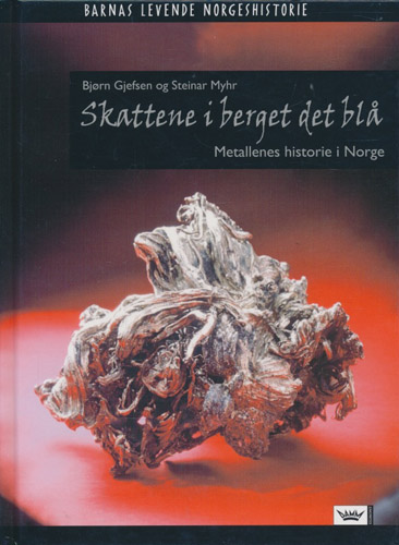 Skattene i berget det blå. Metallenes historie i Norge.