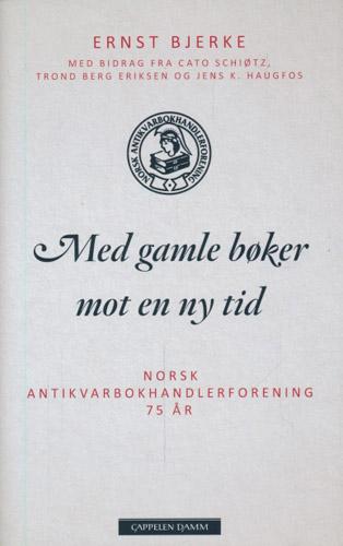 Med gamle bøker mot en ny tid. Norsk Antikvarbokhandlerforening 75 år (1942-2017).
