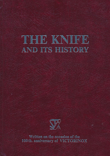 THE KNIFE AND ITS HISTORY.  Written on the ocasion of the 100th anniversary of Victorinox.