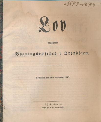 LOV ANGAAENDE BYGNINGSVÆSENET I TRONDHIEM.  Christiania den 20de September 1845.