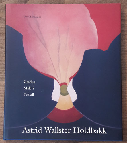 Astrid Wallster Holdbakk. Grafikk - Maleri - Tekstil.