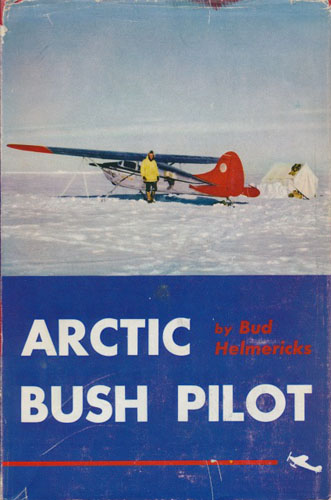 Arctic Bush Pilot. Illustrated with photographs by the author.