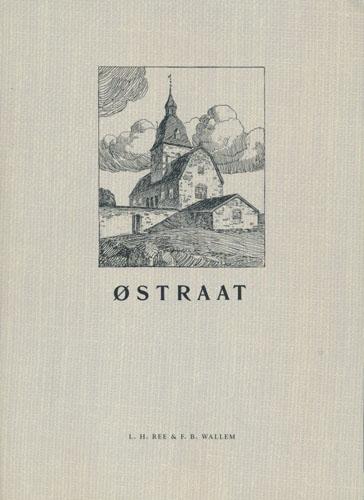 Østraat. Opmaalinger, tegninger og bygningsbeskrivelse samt en utsigt over Østraats historie.