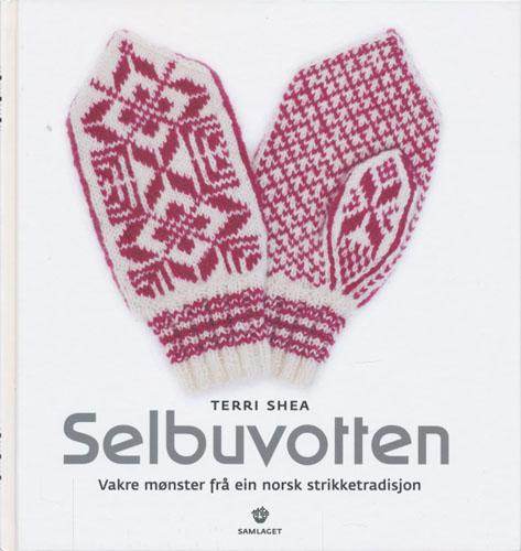 (STRIKKING) Selbuvotten. Vakre mønstre frå ein norsk strikketradisjon. Omsett frå engelsk av Annemor Sundbø.