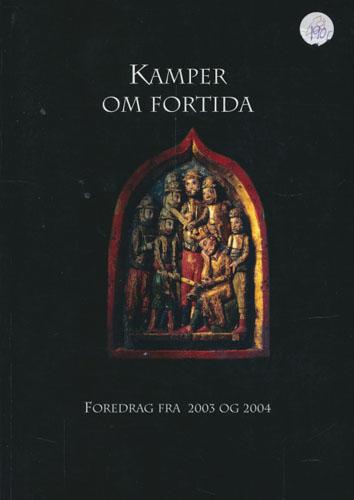 Kamper om fortida.  Foredrag fra 2003 og 2004.