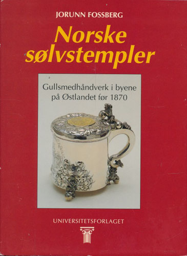 Norske sølvstempler. Guldsmedhåndverk i byene på Østlandet før 1870.