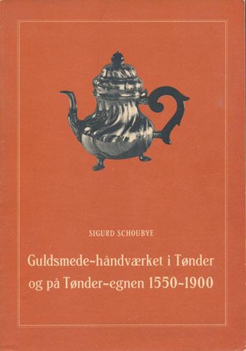Guldsmede-håndværket i Tønder og på Tønder-egnen 1550-1900.