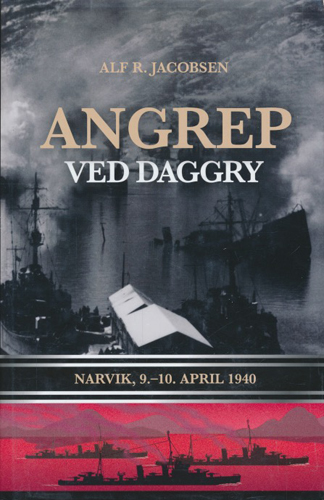 Angrep ved daggry. Narvik, 9.- 10. april 1940.