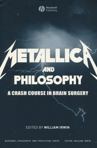 Metallica and Philosophy. A Crash Course in Brain Surgery.
