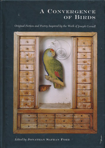 A Convergence of Birds. Original Fiction and Poetry Inspired by the Work of Joseph Cornell.