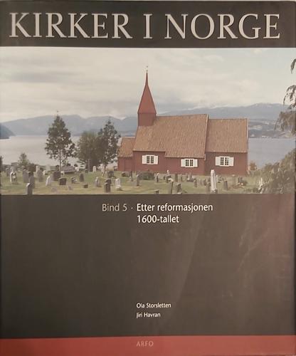 (KIRKER I NORGE) Kirker i Norge. Bind 5 • Etter reformasjonen: 1600-tallet.