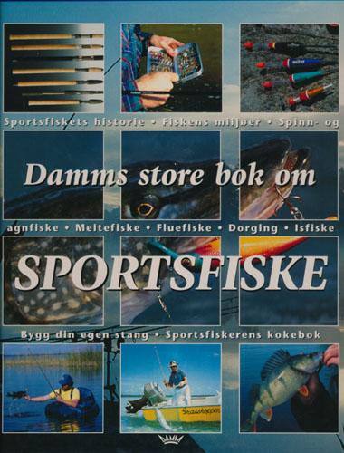 DAMMS STORE BOK OM SPORTSFISKE.  Sportsfiskets historie - Fiskens miljøer - Spinn- og agnfiske - Meitefiske - Fluefiske - Dorging - Isfiske - Bygg din egen stang - Sporsfisteren kokbok.