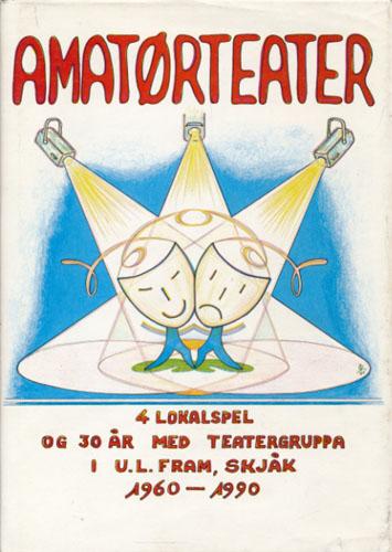 AMATØRTEATER.  4 lokalspel og 30 år med teatergruppa i U.L. Fram - Skjåk 1960-1990.