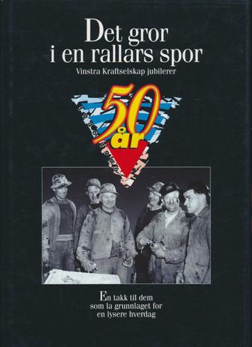 DET GROR I EN RALLARS SPOR.  Vinstra Kraftselskap jubilerer 50 år 1946-1996.