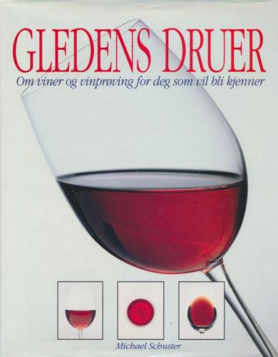 Gledens druer. Om viner og vinprøving for deg som vil bli kjenner.